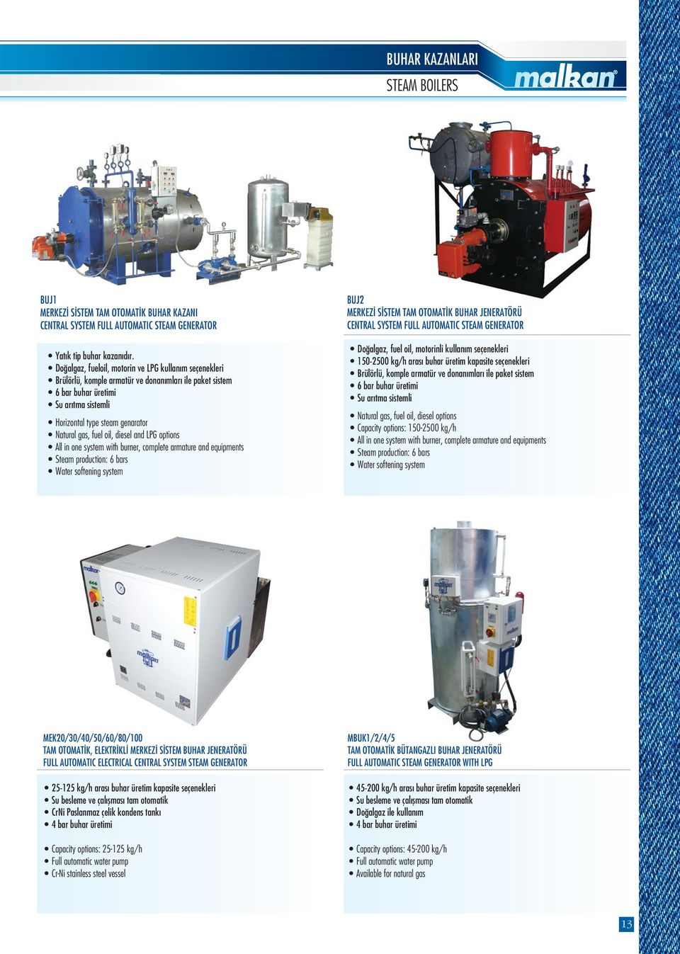oil, diesel and LPG options All in one system with burner, complete armature and equipments Steam production: 6 bars Water softening system BUJ2 MERKEZ S STEM TAM OTOMAT K BUHAR JENERATÖRÜ CENTRAL