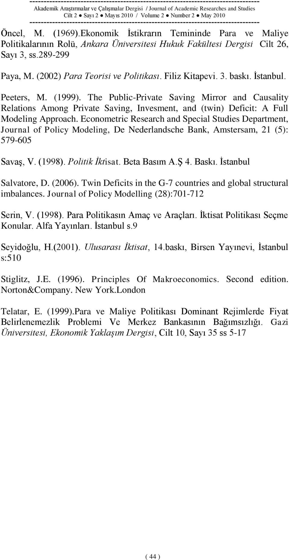 Econometric Research and Special Studies Department, Journal of Policy Modeling, De Nederlandsche Bank, Amstersam, 21 (5): 579-605 SavaĢ, V. (1998). Politik İktisat. Beta Basım A.ġ 4. Baskı.