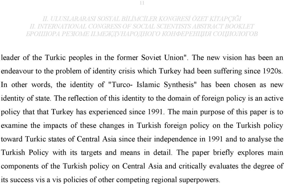 The reflection of this identity to the domain of foreign policy is an active policy that that Turkey has experienced since 1991.