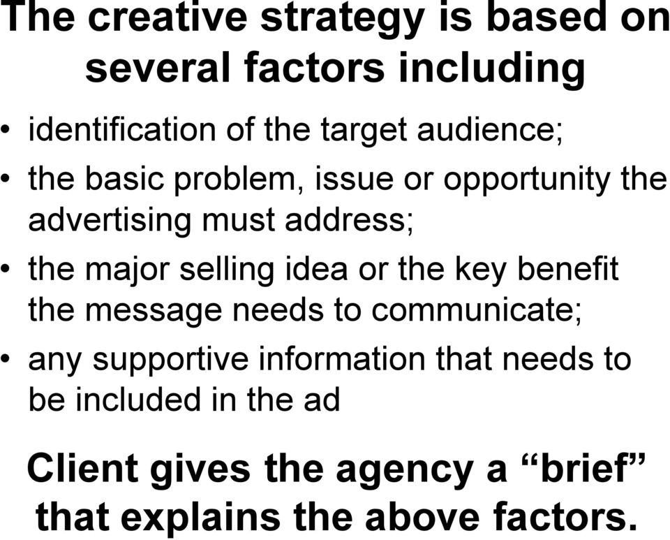 selling idea or the key benefit the message needs to communicate; any supportive information