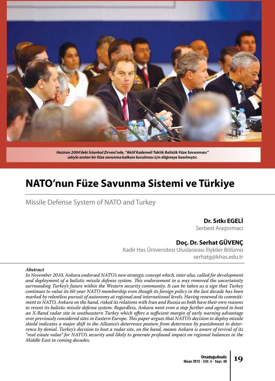 edu.tr Abstract In November 2010, Ankara endorsed NATO s new strategic concept which, inter alia, called for development and deployment of a balistic missile defense system.