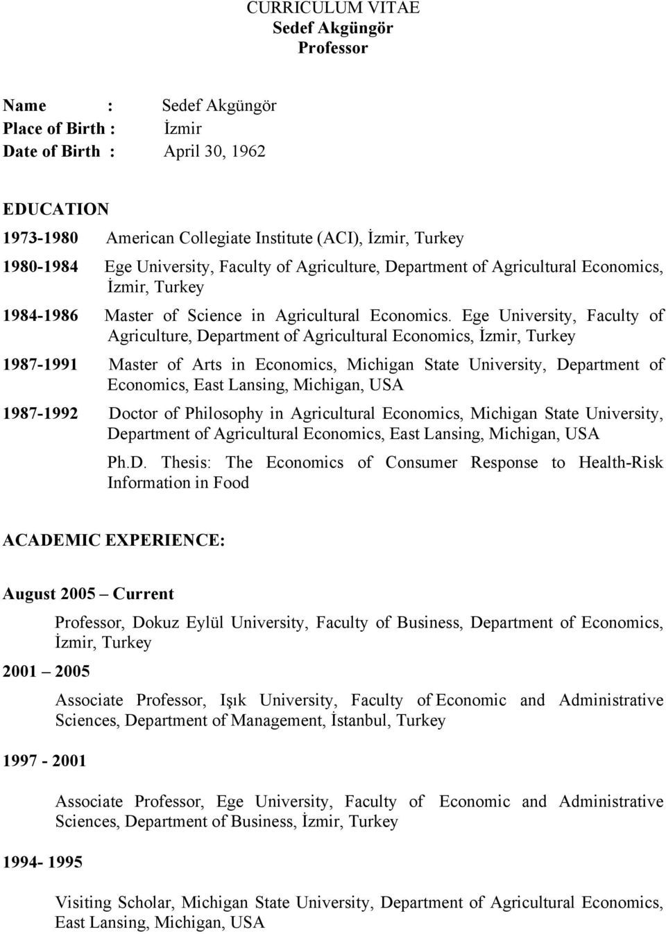 Ege University, Faculty of Agriculture, Department of Agricultural Economics, İzmir, Turkey 1987-1991 Master of Arts in Economics, Michigan State University, Department of Economics, East Lansing,