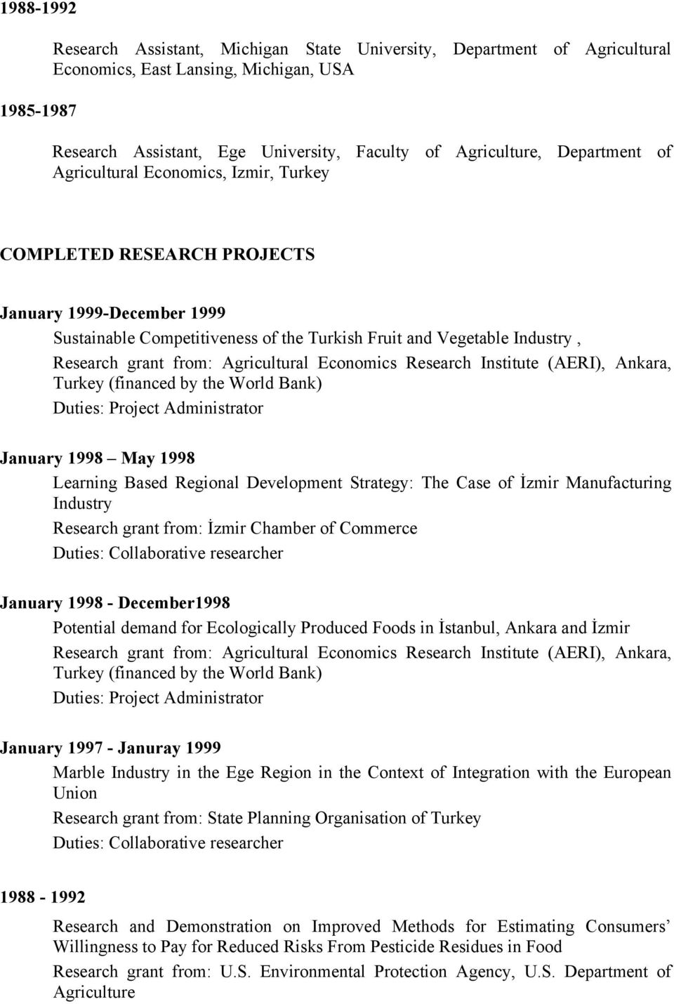 from: Agricultural Economics Research Institute (AERI), Ankara, Turkey (financed by the World Bank) Duties: Project Administrator January 1998 May 1998 Learning Based Regional Development Strategy: