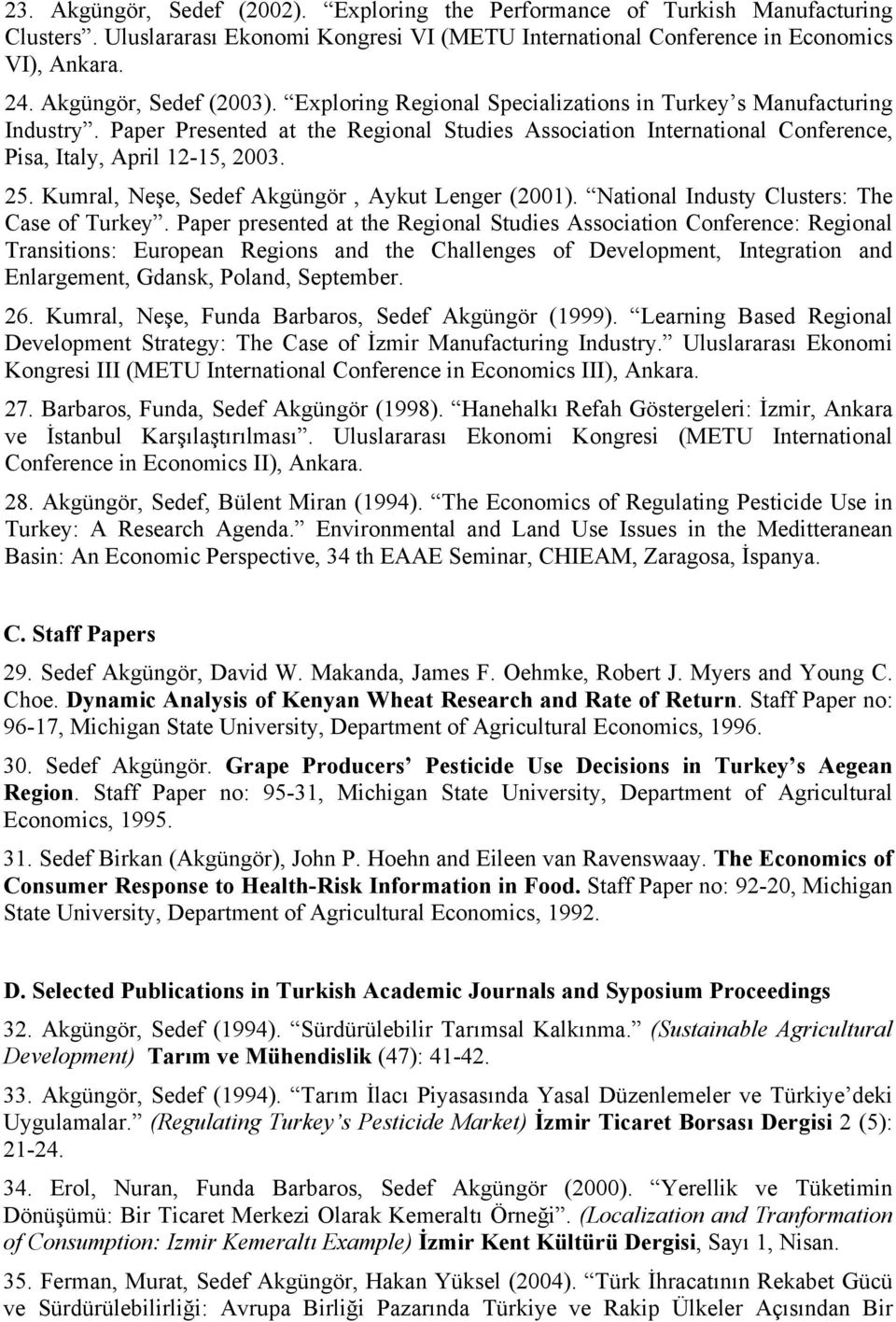 Paper Presented at the Regional Studies Association International Conference, Pisa, Italy, April 12-15, 2003. 25. Kumral, Neşe, Sedef Akgüngör, Aykut Lenger (2001).