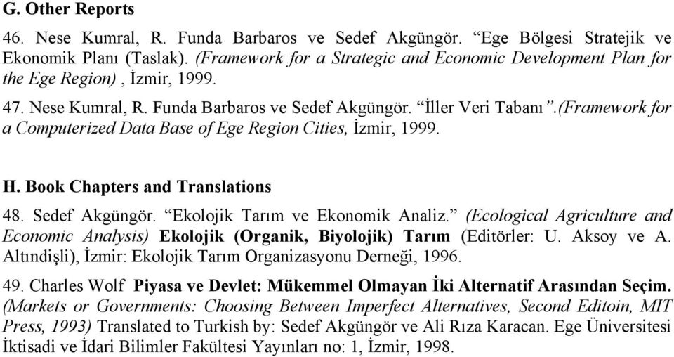 (Framework for a Computerized Data Base of Ege Region Cities, İzmir, 1999. H. Book Chapters and Translations 48. Sedef Akgüngör. Ekolojik Tarım ve Ekonomik Analiz.