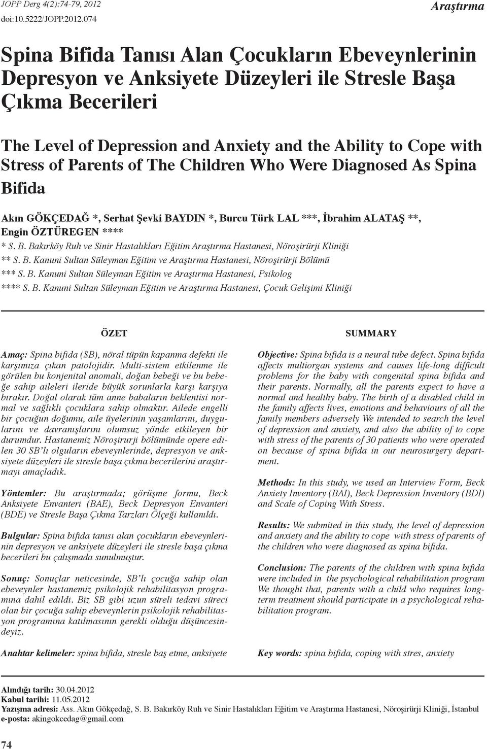 074 Araştırma Spina Bifida Tanısı Alan Çocukların Ebeveynlerinin Depresyon ve Anksiyete Düzeyleri ile Stresle Başa Çıkma Becerileri The Level of Depression and Anxiety and the Ability to Cope with