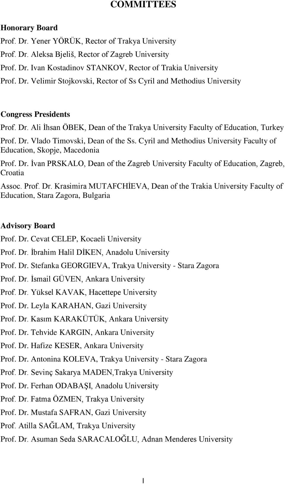 Cyril and Methodius University Faculty of Education, Skopje, Macedonia Prof. Dr. İvan PRSKALO, Dean of the Zagreb University Faculty of Education, Zagreb, Croatia Assoc. Prof. Dr. Krasimira MUTAFCHİEVA, Dean of the Trakia University Faculty of Education, Stara Zagora, Bulgaria Advisory Board Prof.