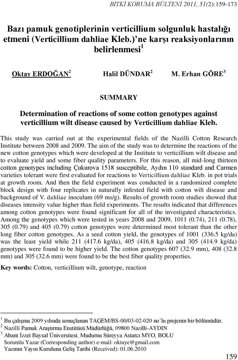 Erhan GÖRE 3 SUMMARY Determination of reactions of some cotton genotypes against verticillium wilt disease caused by Verticillium dahliae Kleb.