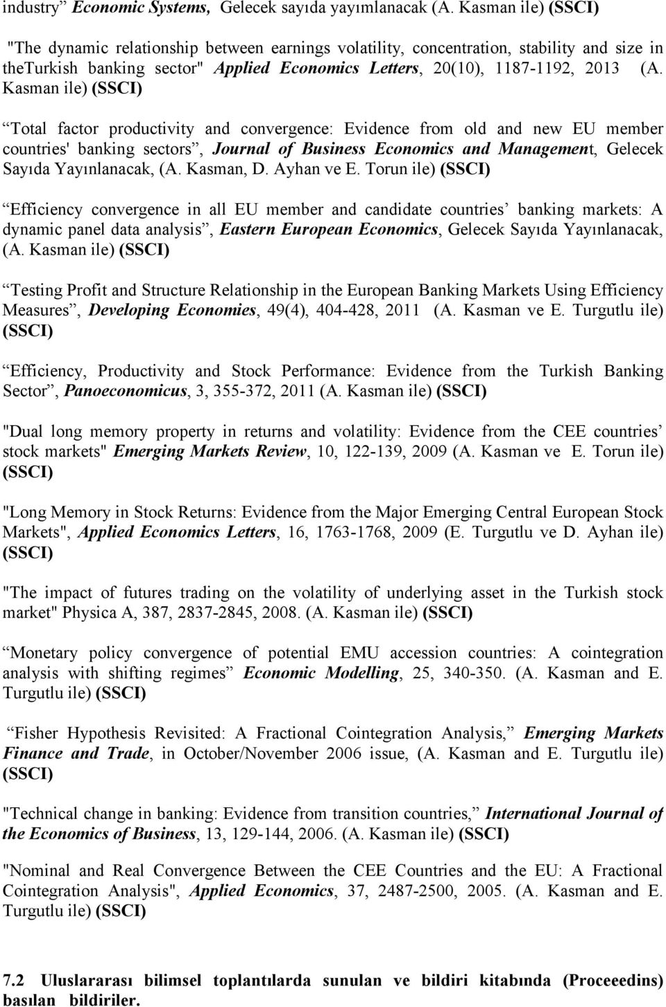 Kasman ile) Total factor productivity and convergence: Evidence from old and new EU member countries' banking sectors, Journal of Business Economics and Management, Gelecek Sayıda Yayınlanacak, (A.