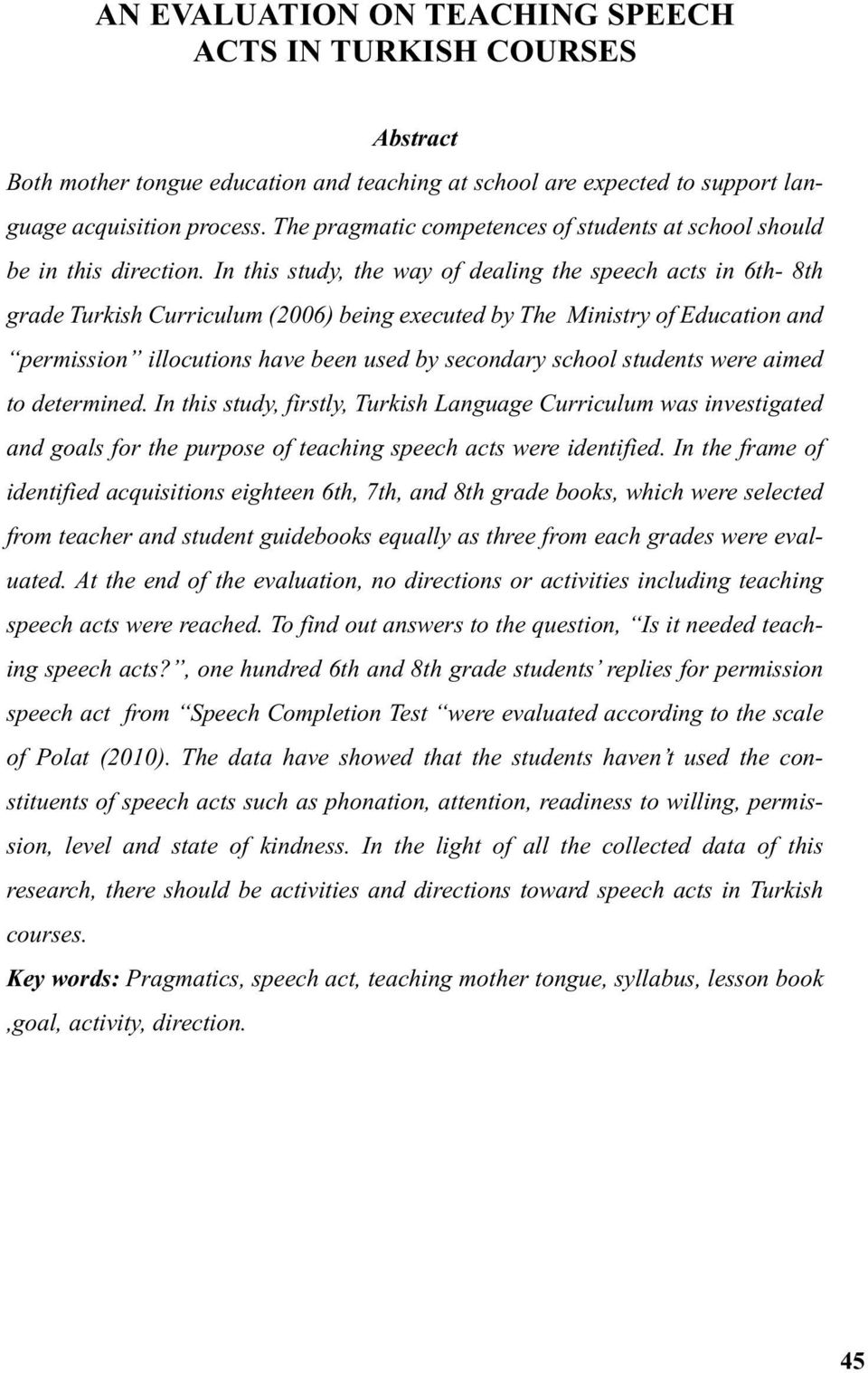 In this study, the way of dealing the speech acts in 6th- 8th grade Turkish Curriculum (2006) being executed by The Ministry of Education and permission illocutions have been used by secondary school
