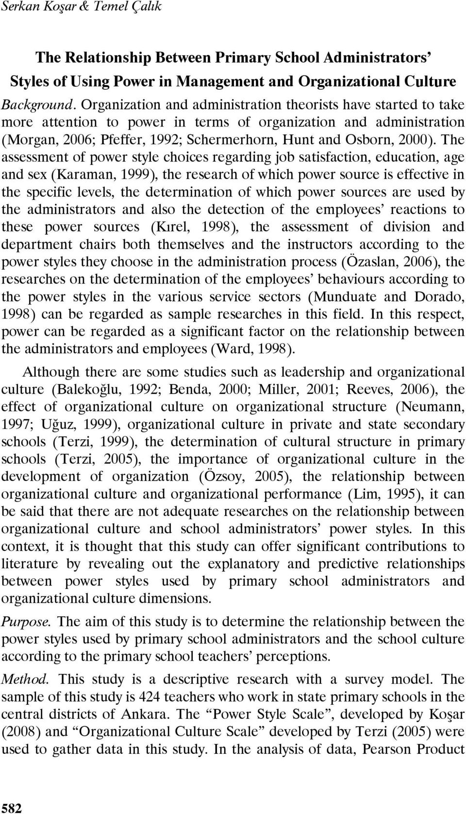 The assessment of power style choices regarding job satisfaction, education, age and sex (Karaman, 1999), the research of which power source is effective in the specific levels, the determination of