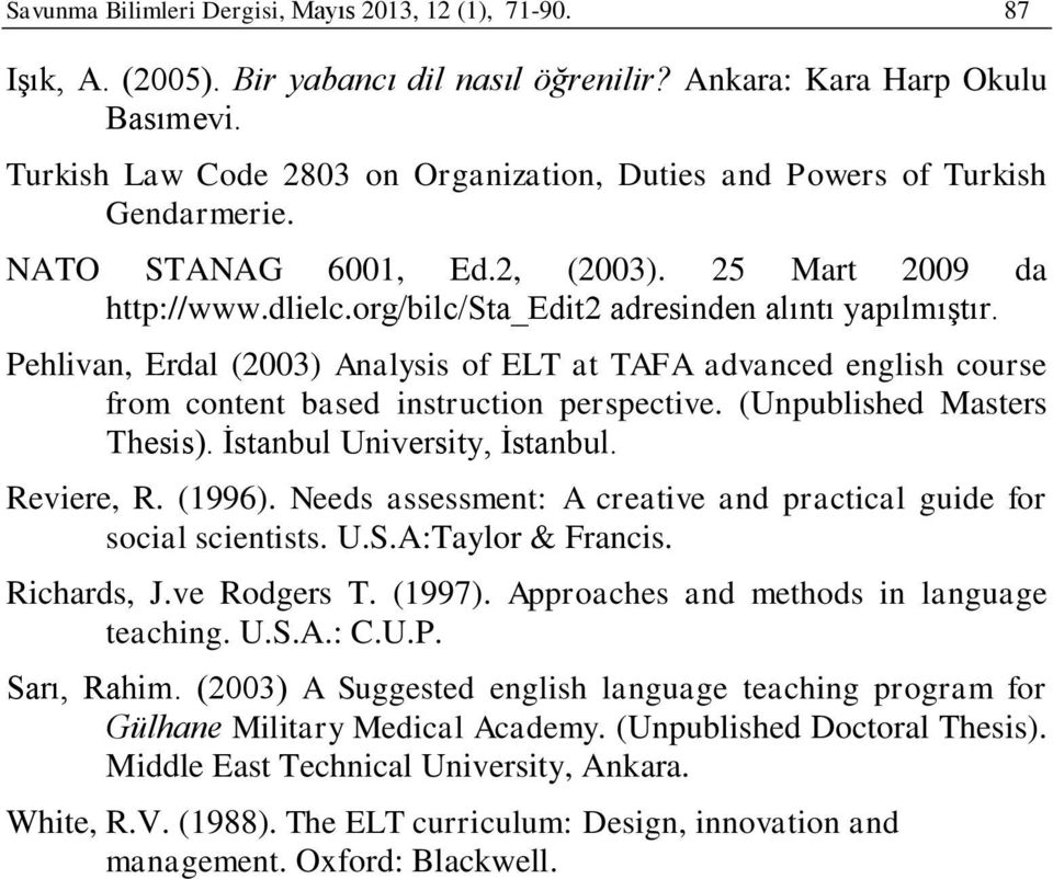 Pehlivan, Erdal (2003) Analysis of ELT at TAFA advanced english course from content based instruction perspective. (Unpublished Masters Thesis). İstanbul University, İstanbul. Reviere, R. (1996).