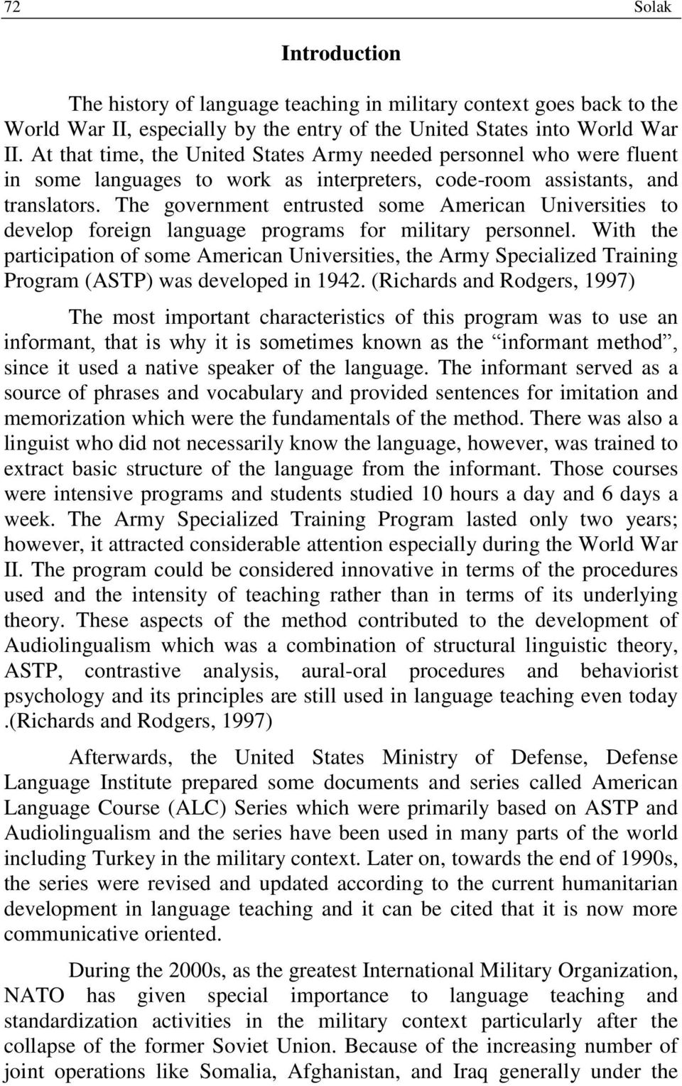 The government entrusted some American Universities to develop foreign language programs for military personnel.