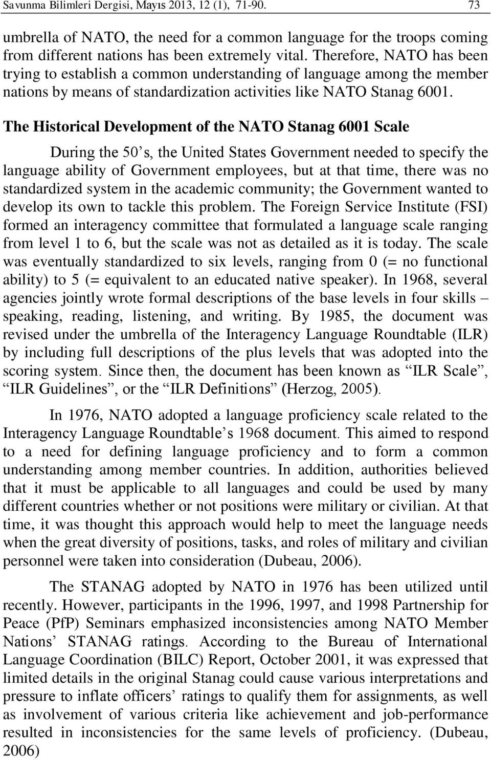 The Historical Development of the NATO Stanag 6001 Scale During the 50 s, the United States Government needed to specify the language ability of Government employees, but at that time, there was no