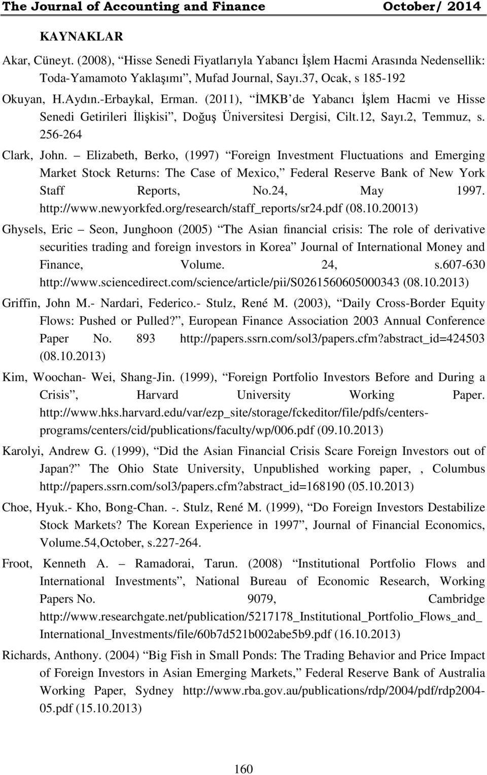 256-264 Clark, John. Elizabeth, Berko, (1997) Foreign Investment Fluctuations and Emerging Market Stock Returns: The Case of Mexico, Federal Reserve Bank of New York Staff Reports, No.24, May 1997.
