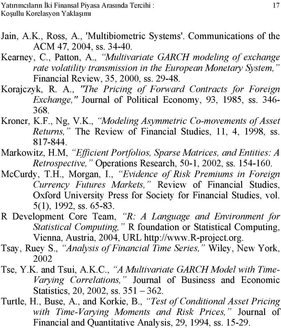 346-368. Kroner, K.F., Ng, V.K., Modeling Asymmetric Co-movements of Asset Returns, The Review of Financial Studies, 11, 4, 1998, ss. 817-844. Markowitz, H.