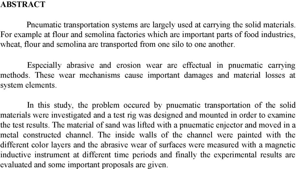 Especially abrasive and erosion wear are effectual in pnuematic carrying methods. These wear mechanisms cause important damages and material losses at system elements.