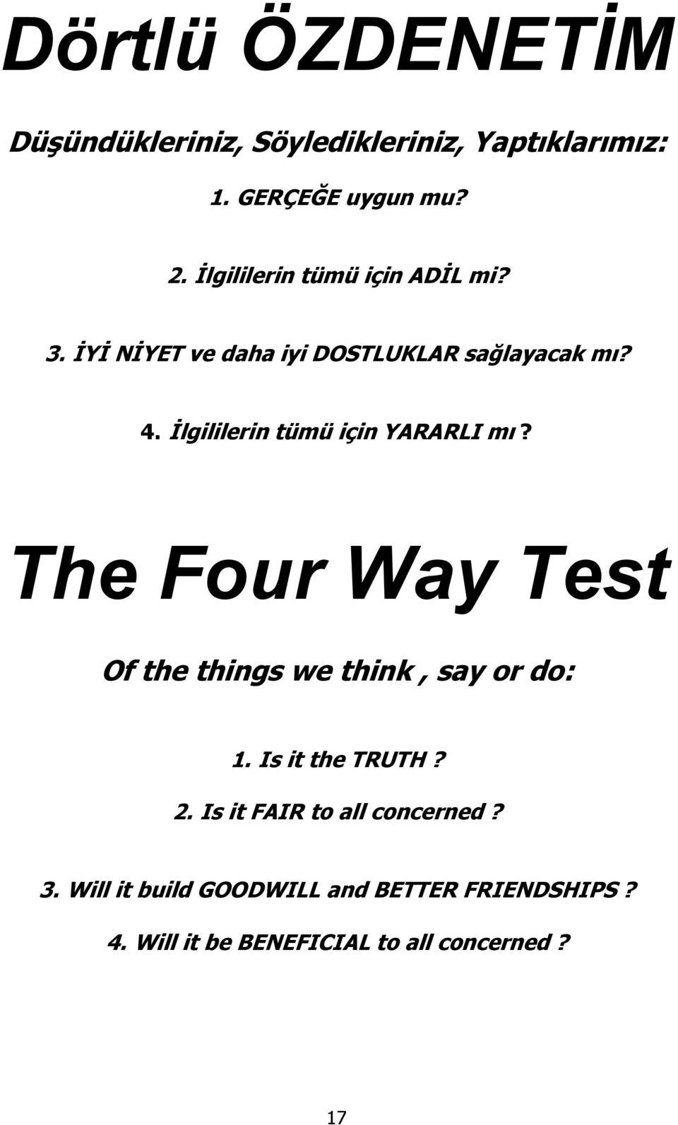 İlgililerin tümü için YARARLI mı? The Four Way Test Of the things we think, say or do: 1.