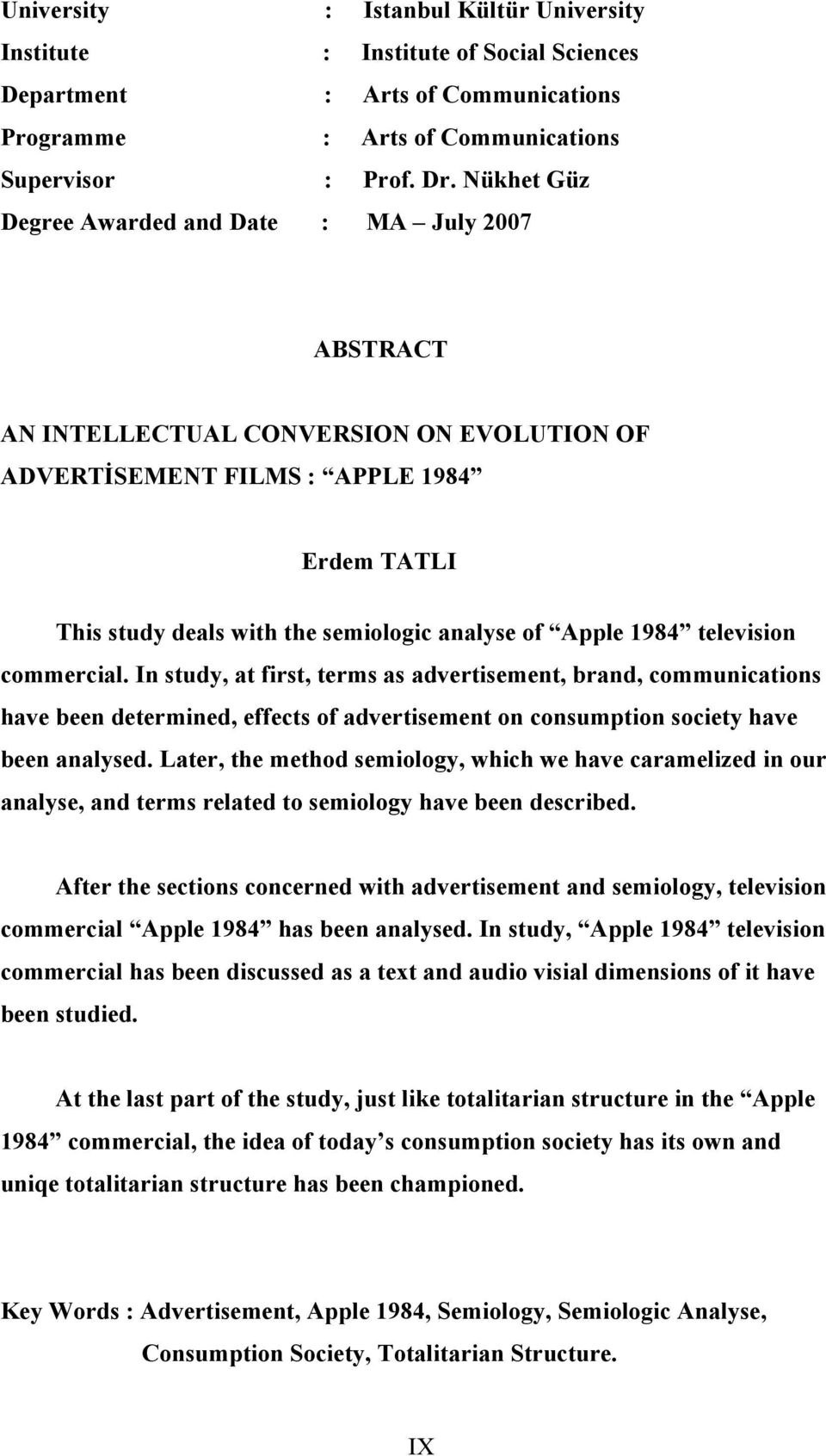 Apple 1984 television commercial. In study, at first, terms as advertisement, brand, communications have been determined, effects of advertisement on consumption society have been analysed.