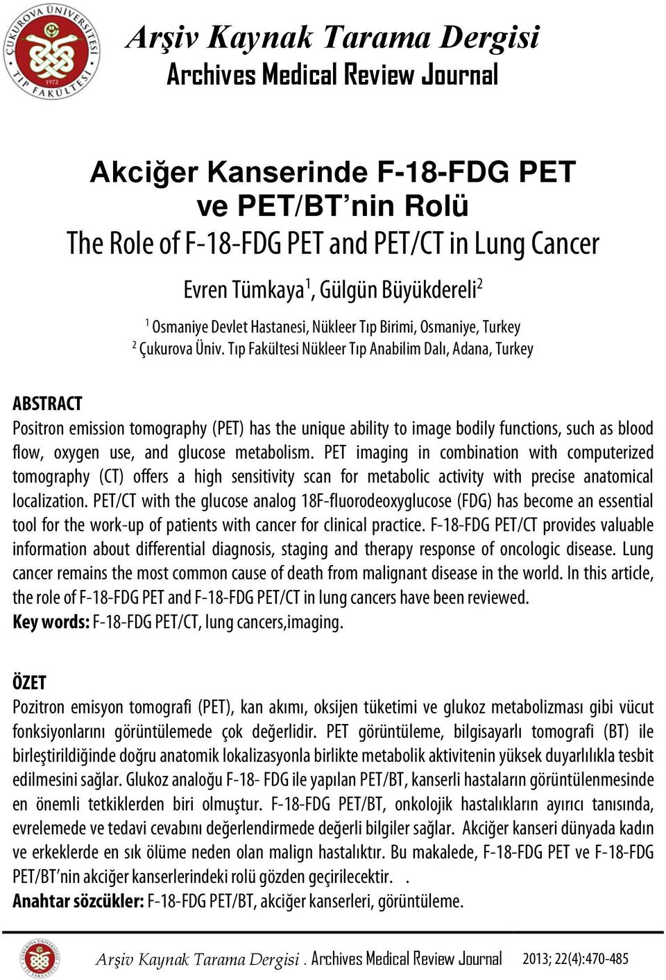 Tıp Fakültesi Nükleer Tıp Anabilim Dalı, Adana, Turkey ABSTRACT Positron emission tomography (PET) has the unique ability to image bodily functions, such as blood flow, oxygen use, and glucose