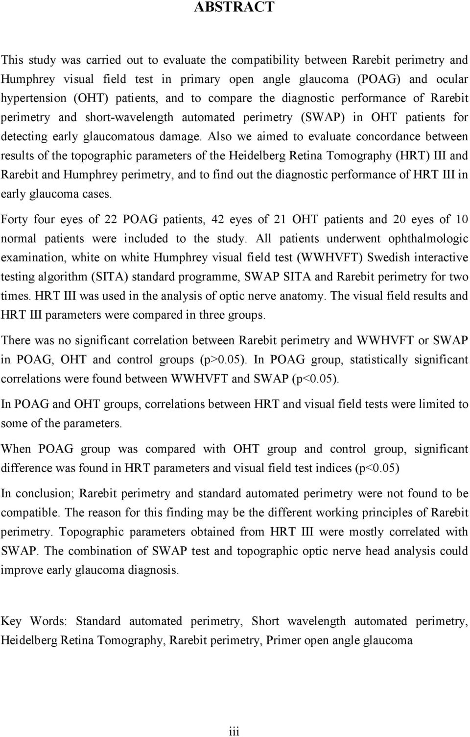Also we aimed to evaluate concordance between results of the topographic parameters of the Heidelberg Retina Tomography (HRT) III and Rarebit and Humphrey perimetry, and to find out the diagnostic