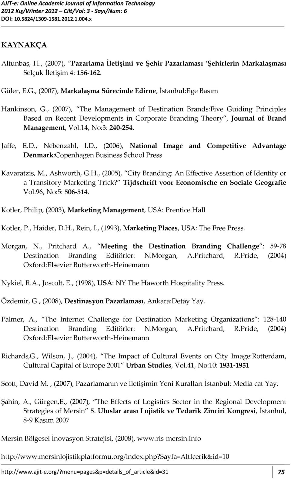 , (2007), The Management of Destination Brands:Five Guiding Principles Based on Recent Developments in Corporate Branding Theory, Journal of Brand Management, Vol.14, No:3: 240 254. Jaffe, E.D., Nebenzahl, I.