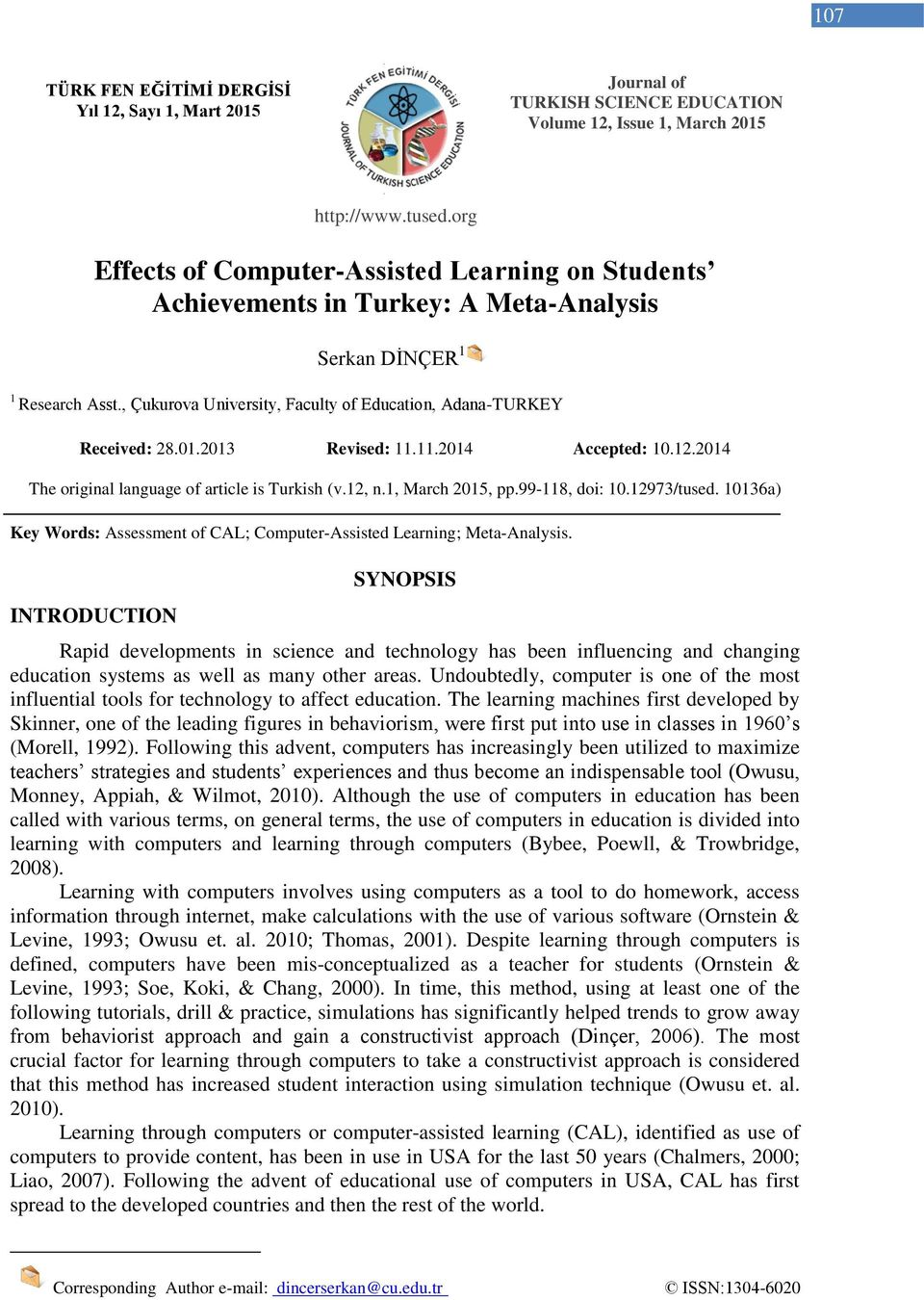 http://www.tused.org Effects of Computer-Assisted Learning on Students Achievements in Turkey: A Meta-Analysis Serkan DİNÇER 1 1 Research Asst.