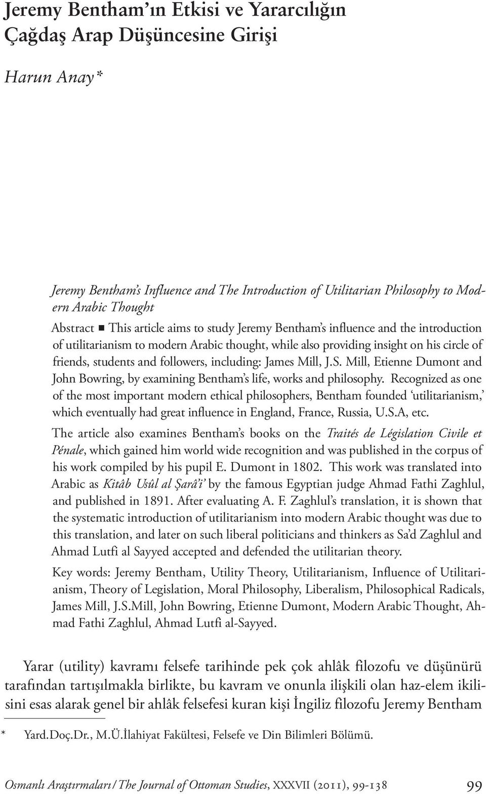 including: James Mill, J.S. Mill, Etienne Dumont and John Bowring, by examining Bentham s life, works and philosophy.