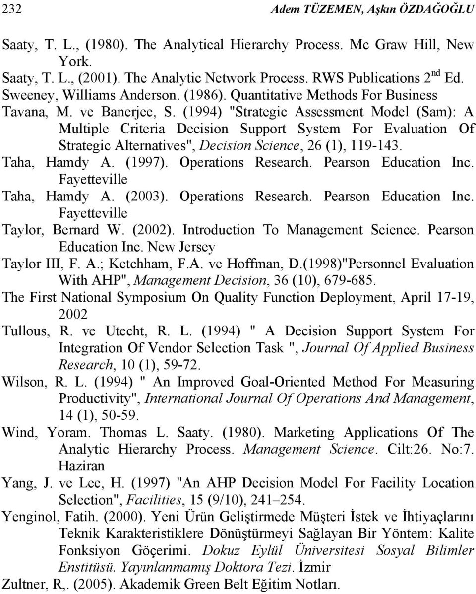 "(1994) ""Strategic Assessment Model (Sam): A Multiple Criteria Decision Support System For Evaluation Of Strategic Alternatives"", Decision Science, 26 (1), 119-143. Taha, Hamdy A. (1997)."