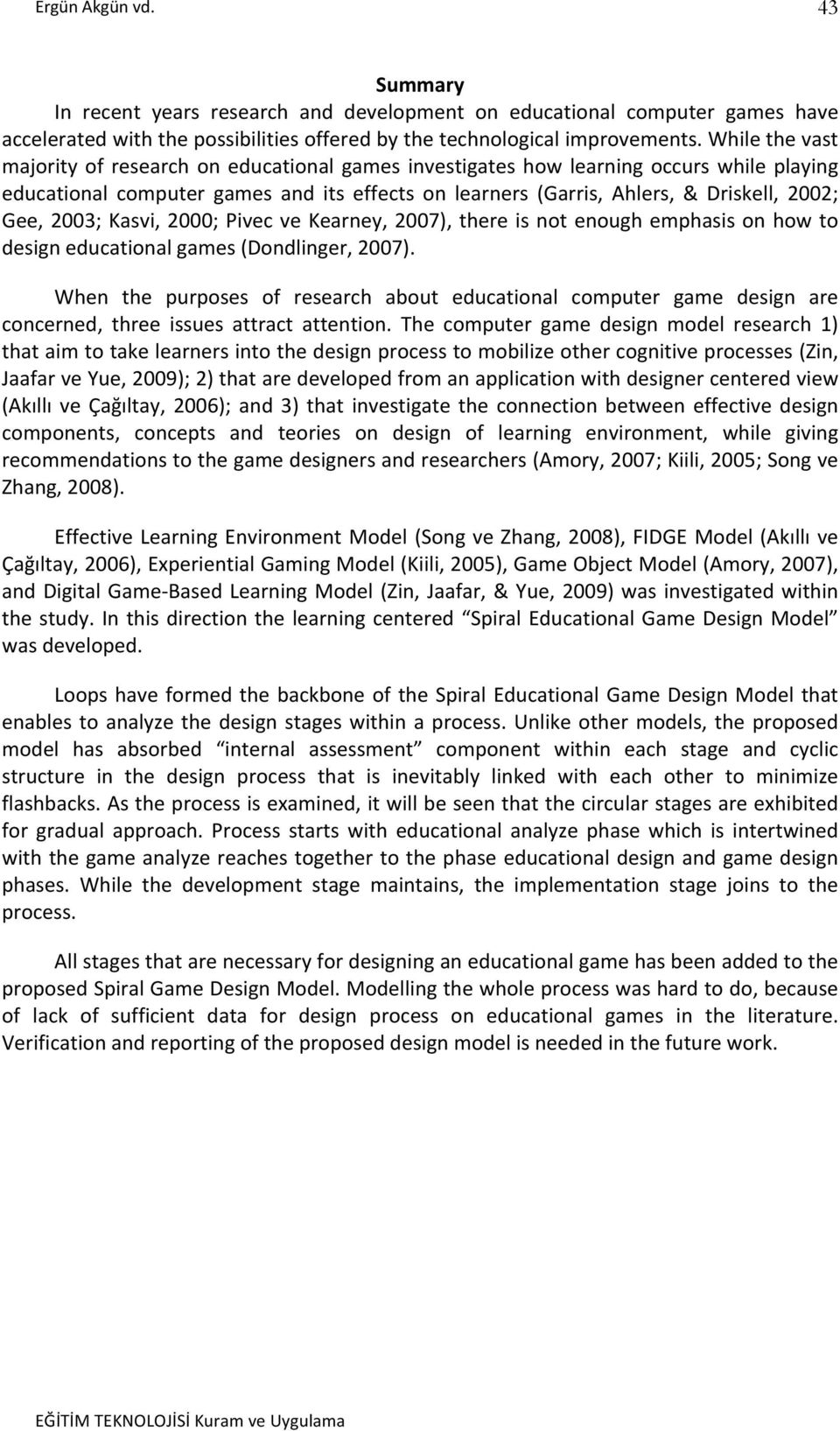 2003; Kasvi, 2000; Pivec ve Kearney, 2007), there is not enough emphasis on how to design educational games (Dondlinger, 2007).