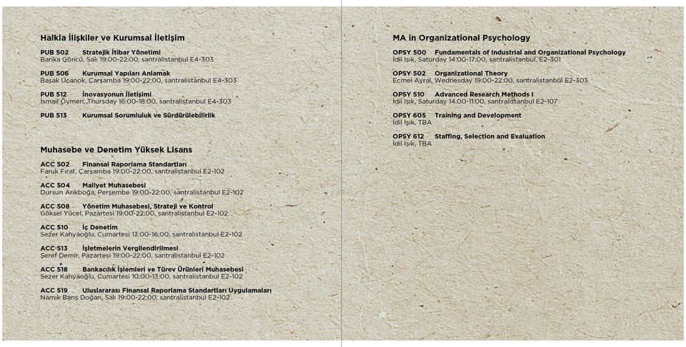 Psychology İdil Işık, Saturday 14:00-17:00, santralistanbul, E2-301 OPSY 502 Organizational Theory Ecmel Ayral, Wednesday 19:00-22:00, santralistanbul E2-303 OPSY 510 Advanced Research Methods I İdil