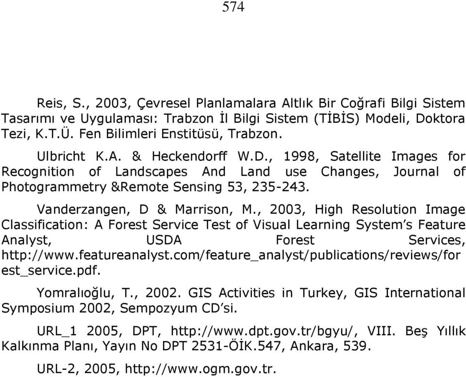 , 2003, High Resolution Image Classification: A Forest Service Test of Visual Learning System s Feature Analyst, USDA Forest Services, http://www.featureanalyst.