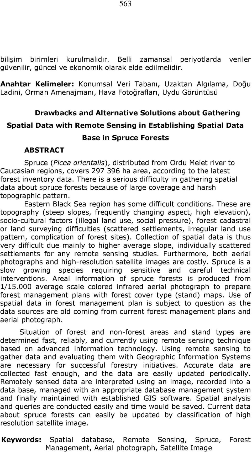 Remote Sensing in Establishing Spatial Data ABSTRACT Base in Spruce Forests Spruce (Picea orientalis), distributed from Ordu Melet river to Caucasian regions, covers 297 396 ha area, according to the