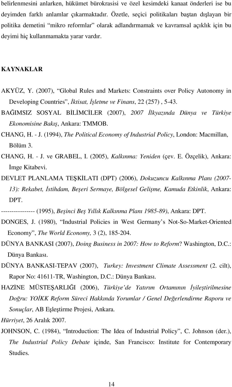 (2007), Global Rules and Markets: Constraints over Policy Autonomy in Developing Countries, ktisat, letme ve Finans, 22 (257), 5-43.