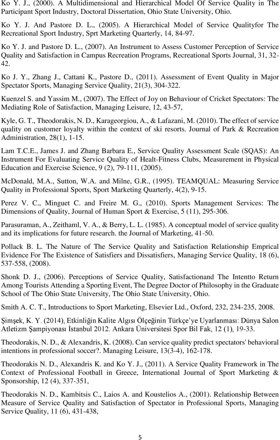 An Instrument to Assess Customer Perception of Service Quality and Satisfaction in Campus Recreation Programs, Recreational Sports Journal, 31, 32-42. Ko J. Y., Zhang J., Cattani K., Pastore D.