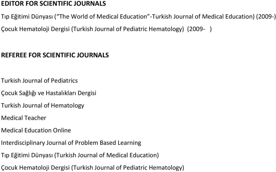 Sağlığı ve Hastalıkları Dergisi Turkish Journal of Hematology Medical Teacher Medical Education Online Interdisciplinary Journal of