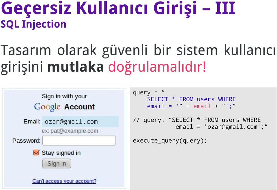 query = SELECT * FROM users WHERE email = ' + email + '; ozan@gmail.