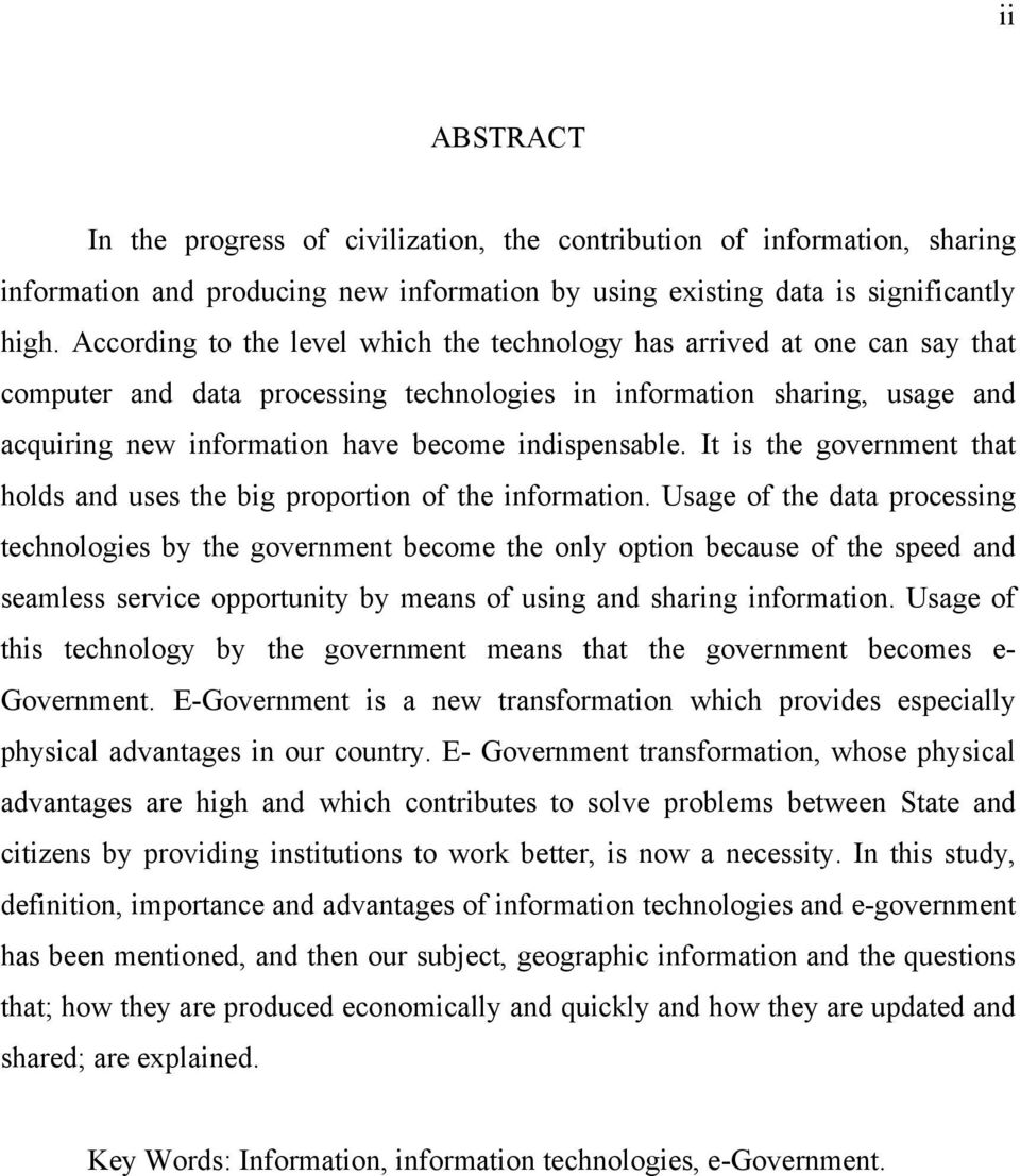 indispensable. It is the government that holds and uses the big proportion of the information.