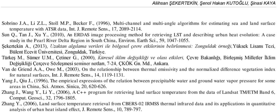 , (2010), An ERDAS image processing method for retrieving LST and describing urban heat evolution: A case study in the Pearl River Delta Region in South China, Environ. Earth Sci., 59, 1047-1055.