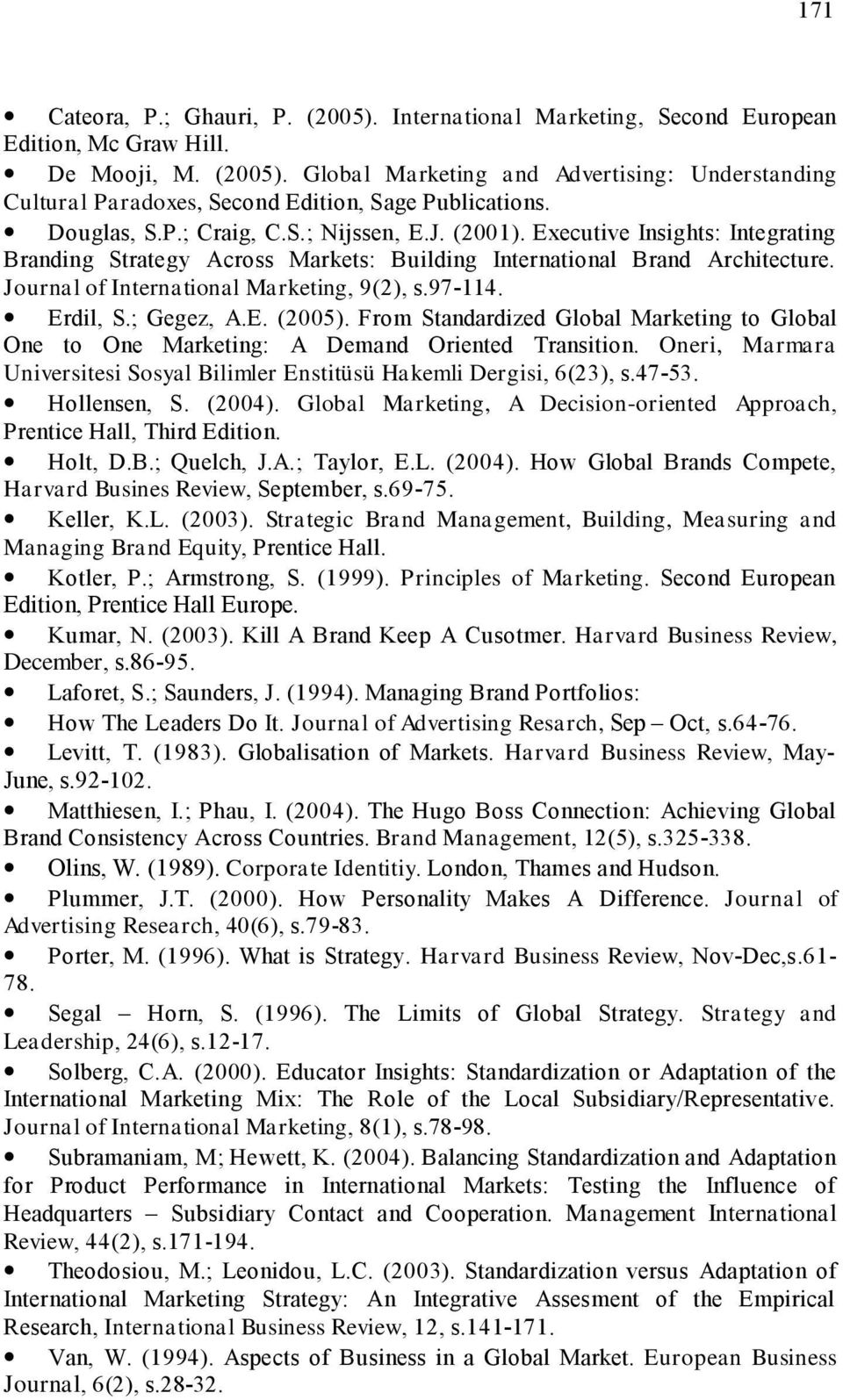 Journal of International Marketing, 9(2), s.97-114. Erdil, S.; Gegez, A.E. (2005). From Standardized Global Marketing to Global One to One Marketing: A Demand Oriented Transition.
