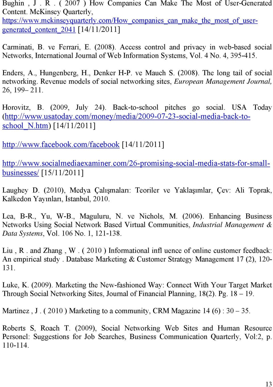 Access control and privacy in web-based social Networks, International Journal of Web Information Systems, Vol. 4 No. 4, 395-415. Enders, A., Hungenberg, H., Denker H-P. ve Mauch S. (2008).