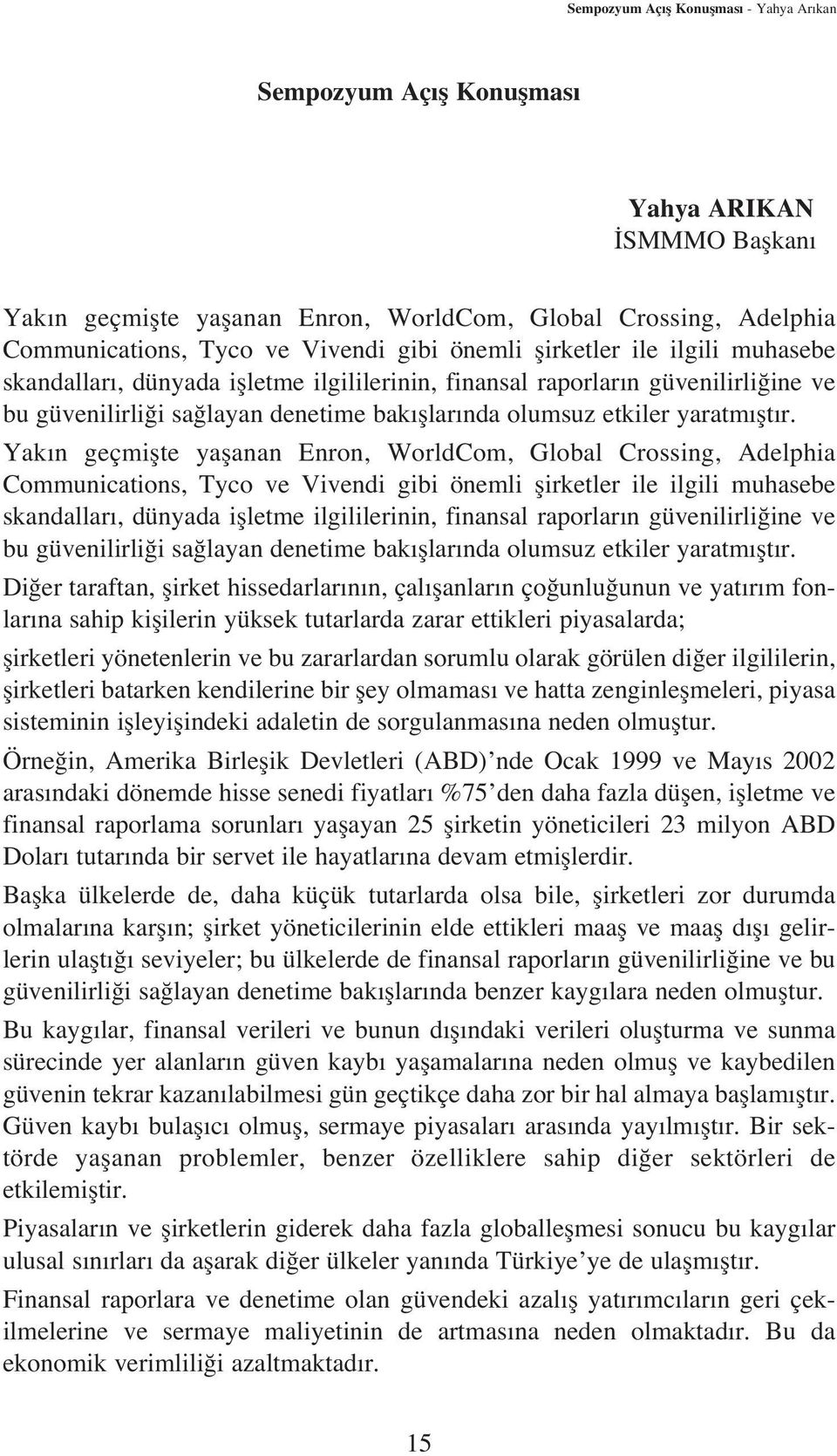 flt r. Yak n geçmiflte yaflanan Enron, WorldCom, Global Crossing, Adelphia Communications, Tyco ve Vivendi  flt r.