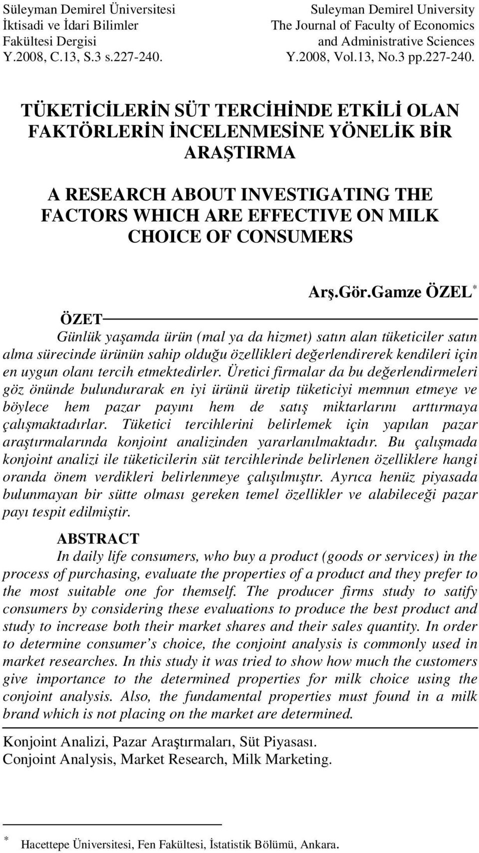 TÜKETİCİLERİN SÜT TERCİHİNDE ETKİLİ OLAN FAKTÖRLERİN İNCELENMESİNE YÖNELİK BİR ARAŞTIRMA A RESEARCH ABOUT INVESTIGATING THE FACTORS WHICH ARE EFFECTIVE ON MILK CHOICE OF CONSUMERS Arş.Gör.