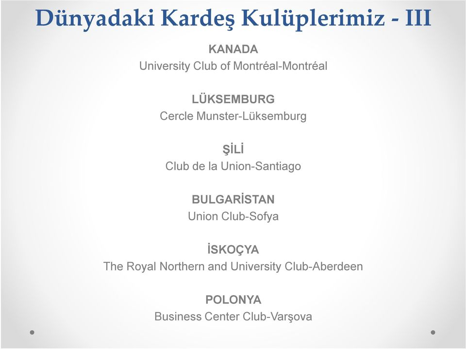 la Union-Santiago BULGARİSTAN Union Club-Sofya İSKOÇYA The Royal