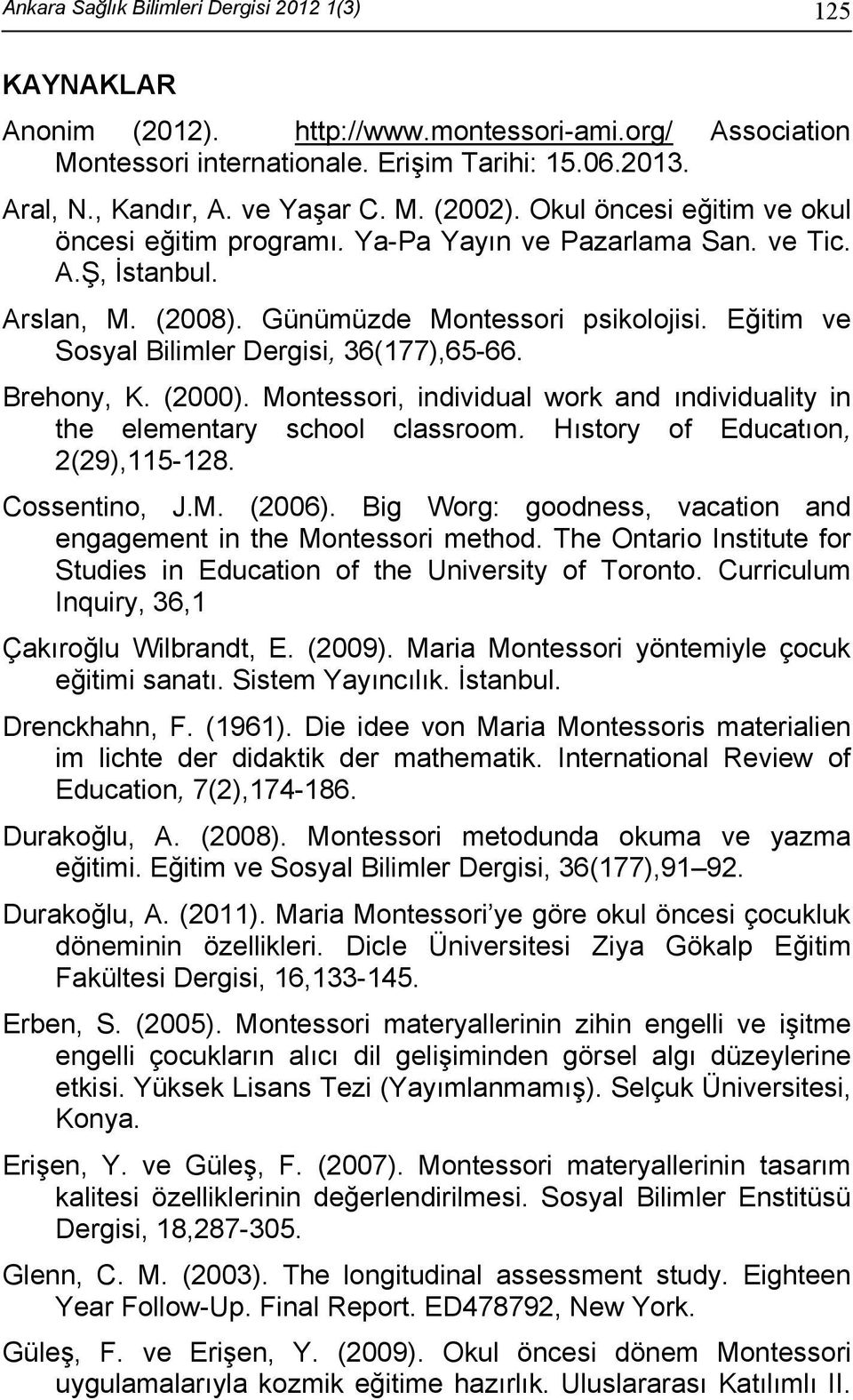 Eğitim ve Sosyal Bilimler Dergisi, 36(177),65-66. Brehony, K. (2000). Montessori, individual work and ındividuality in the elementary school classroom. Hıstory of Educatıon, 2(29),115-128.