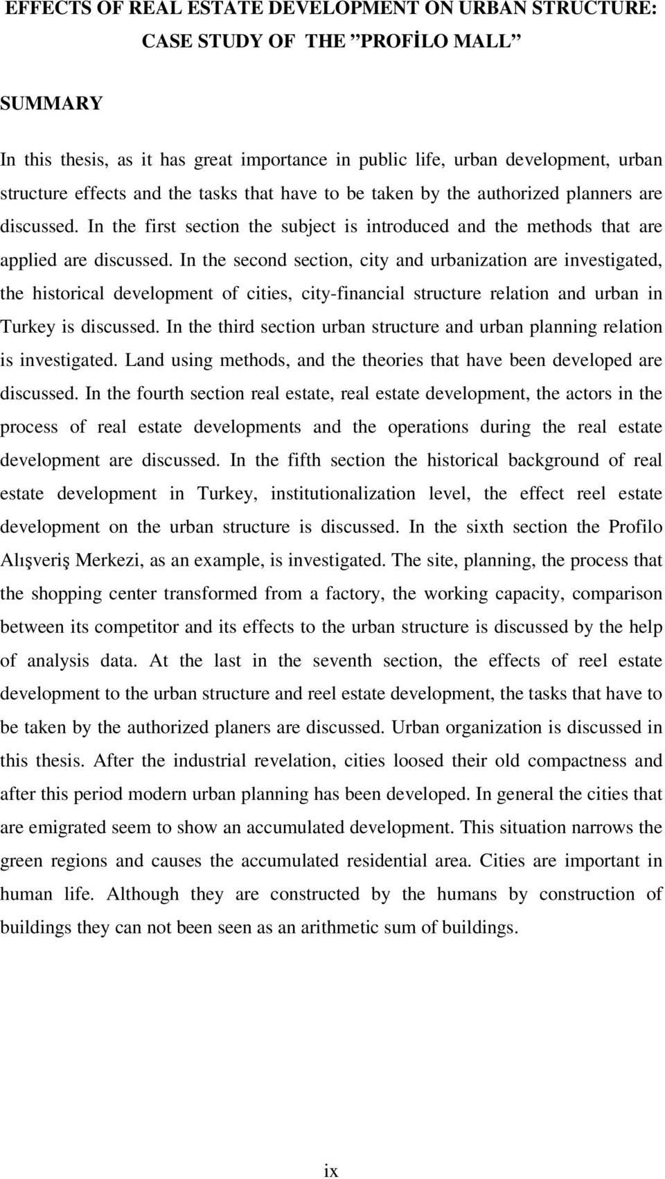 In the second section, city and urbanization are investigated, the historical development of cities, city-financial structure relation and urban in Turkey is discussed.