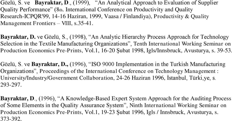 , (1998), An Analytic Hierarchy Process Approach for Technology Selection in the Textile Manufacturing Organizations, Tenth International Working Seminar on Production Economics Pre-Prints, Vol.