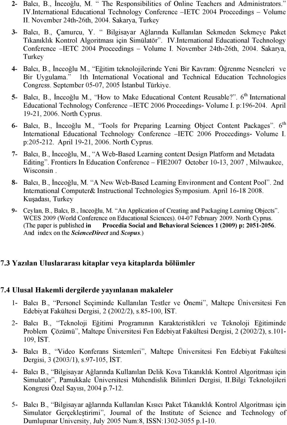 International Educational Technology Conference IETC 2004 Proceedings Volume I. November 24th-26th, 2004. Sakarya, Turkey 4- Balcı, B., İnceoğlu M.