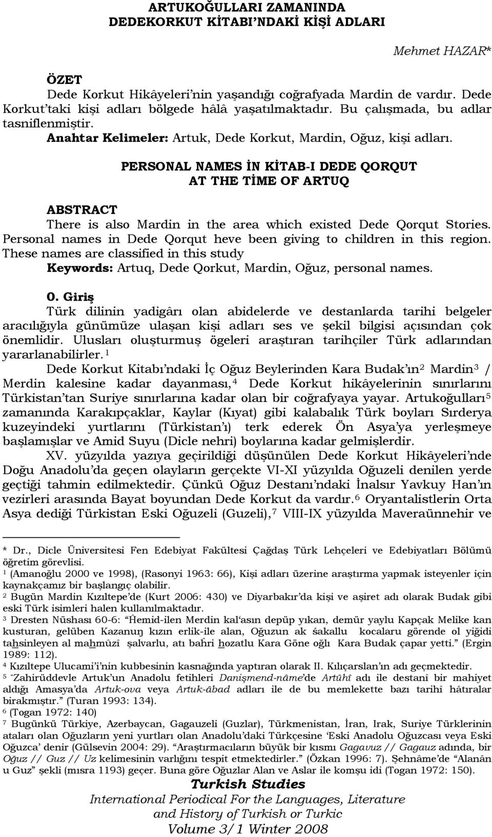 PERSONAL NAMES İN KİTAB-I DEDE QORQUT AT THE TİME OF ARTUQ ABSTRACT There is also Mardin in the area which existed Dede Qorqut Stories.