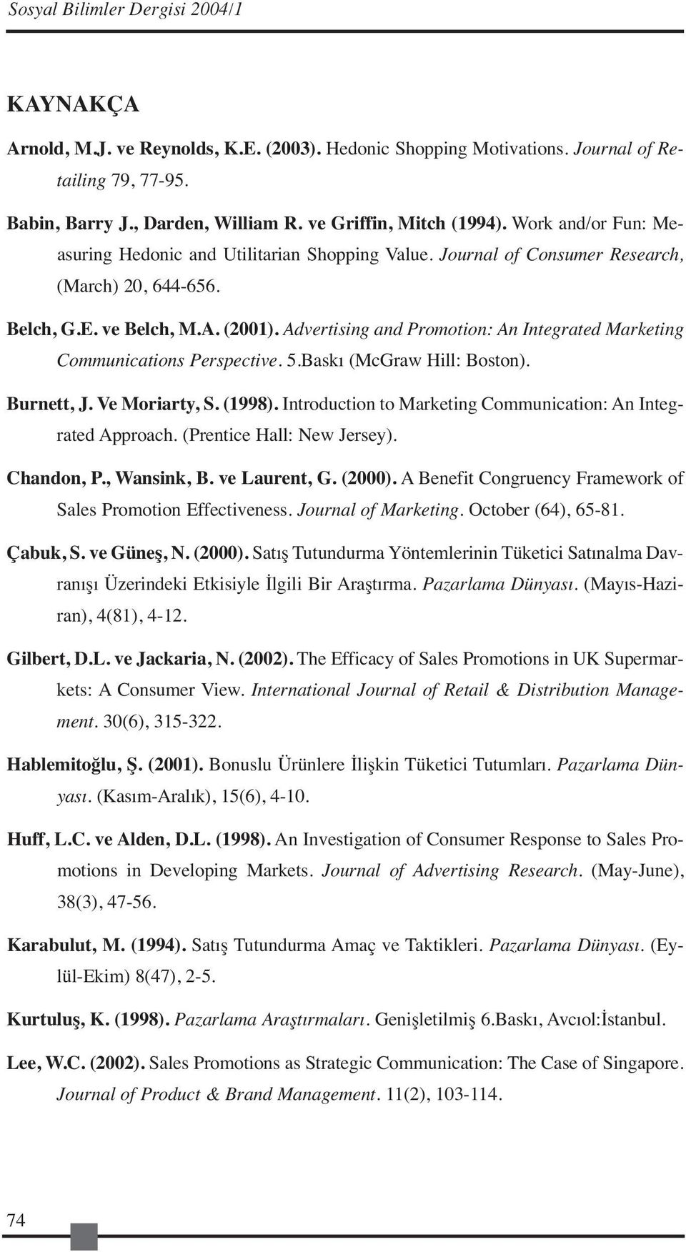 Advertising and Promotion: An Integrated Marketing Communications Perspective. 5.Baskı (McGraw Hill: Boston). Burnett, J. Ve Moriarty, S. (1998).